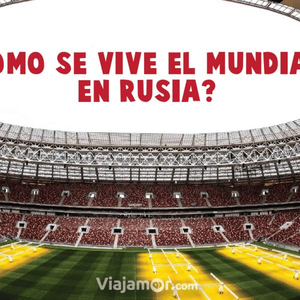 Cómo se vive el Mundial en Rusia